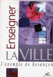 Enseigner la ville : l'exemple de besancon - Couverture - Format classique
