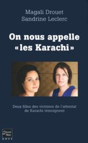 On nous appelle « les Karachi » ; deux filles des victimes de l'attentat de Karachi témoignent - Couverture - Format classique