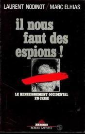 Il nous faut des espions ; le renseignement occidental en crise - Couverture - Format classique