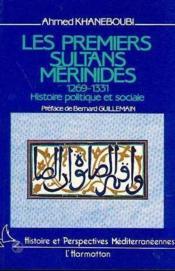 Les premiers sultans merinides (1269-1331) ; histoire politique et sociale - Couverture - Format classique