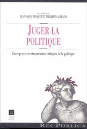 Juger la politique entreprises et entrepreneurs critiques de la politique - Couverture - Format classique