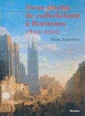 Deux siecles de catholicisme a bordeaux (1800-2000) - Couverture - Format classique