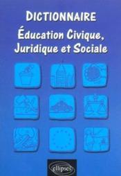Dictionnaire Education Civique Juridique Et Sociale - Couverture - Format classique