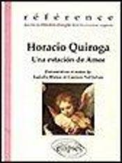 Horacio Quiroga Una Estacion De Amor Oeuvres De Litterature Etrangere Dans Leur Version Originale - Intérieur - Format classique