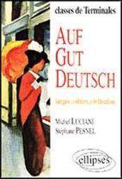 Auf Gut Deutsch Langue Culture Civilisation Classes De Terminales - Couverture - Format classique