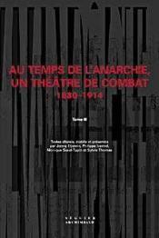 Au Temps De Lanarchie, Un Theatre De Combat - T3 1880-1914 - Couverture - Format classique