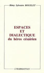 Espaces et dialectiques du héros césairien - Couverture - Format classique