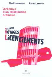 Vacances voyages licenciements ; chroniques d'un totalitarisme ordinaire - Couverture - Format classique