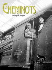 Les cheminots ; au temps de la vapeur - Couverture - Format classique