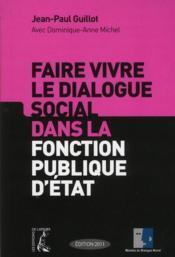 Faire vivre le dialogue social dans la fonction publique d'Etat - Couverture - Format classique