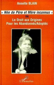 Nee De Pere Et Mere Inconnus Ou Le Droit Aux Origines Pour Les Abandonnes/Adoptes - Intérieur - Format classique