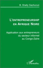 L'entrepreneurship en Afrique Noire ; application aux entrepreneurs du secteur informel au Congo-Zaïre - Couverture - Format classique
