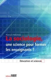 La sociologie, une science pour former les enseignants ? - Couverture - Format classique