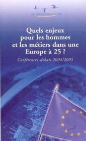 Quels Enjeux Pour Les Hommes Et Les Metiers Dans Une Europe A 25 ? ; Conferences Debats 2004/2005 - Couverture - Format classique