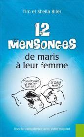 12 mensonges de maris à leur femme ; osez la transparence avec votre conjoint - Couverture - Format classique