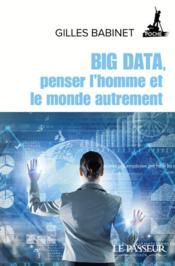 Big Data, penser l'homme et le monde autrement - Couverture - Format classique