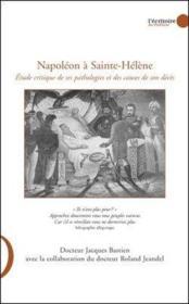 Napoléon à Sainte-Hélène ; étude critique de ses pathologies et des causes de son décès - Couverture - Format classique