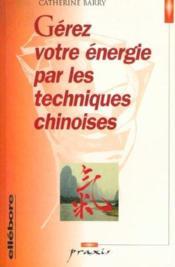 Gérez votre énergie par les techniques chinoises - Couverture - Format classique