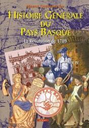 Histoire générale du pays basque t.4 ; la Révolution de 1789 - Couverture - Format classique