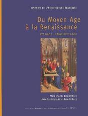 Histoire de l'architecture française t.1 ; du Moyen Age à la Renaissance - Intérieur - Format classique
