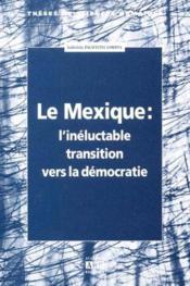Mexique L'Ineluctable Transition Vers La Democratie - Couverture - Format classique