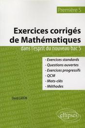 Exercices corrigés de mathématiques ; 1ère S ; dans l'esprit du nouveau bac S - Intérieur - Format classique