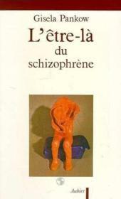 L'etre-la du schizophrene - contributions a la methode de structuration dynamique dans les psychoses - Couverture - Format classique