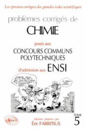 Problemes Corriges De Chimie Concours Communs Polytechniques Ensi Tome 5 1991-1993 - Couverture - Format classique