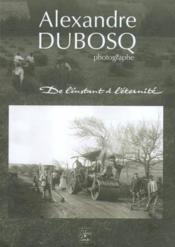 Alexandre Dubosq photographe ; de l'instant à l'éternité - Couverture - Format classique