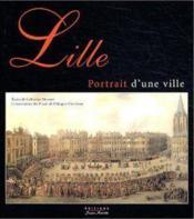 Lille. Portrait D'Une Ville - Couverture - Format classique