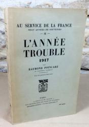 Au service de la France, neuf années de souvenirs, tome IX : L'année trouble 1917. - Couverture - Format classique