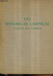 Ces Maisons De Campagne Etaient Des Fermes. - Couverture - Format classique