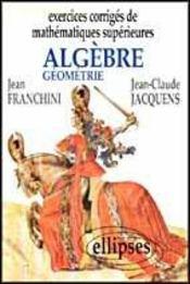 Exercices Corriges De Mathematiques Superieures Algebre Geometrie - Intérieur - Format classique