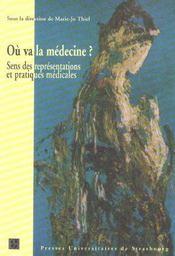 Ou Va La Medecine ?. Sens Des Representations Et Pratiques Medicales - Intérieur - Format classique