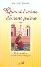 Quand l'icone devient priere ; vigiles de priere pour les fetes liturgiques - Intérieur - Format classique