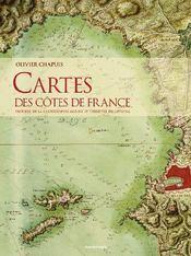 Cartes des côtes de France ; histoire de la cartographie marine et terrestre du littoral - Couverture - Format classique