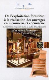 De l'exploitation forestière à la réalisation des ouvrages en menuiserie et en ébénisterie ; conférences 2004 du coeur à l'ouvrage - Couverture - Format classique