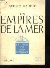 Les Empires De La Mer. La Crete, Tyr, Saba, Carthage. - Couverture - Format classique