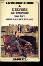 La Vie Quotidienne A L Elysee Au Temps De Valery Giscard D Estaing - Couverture - Format classique