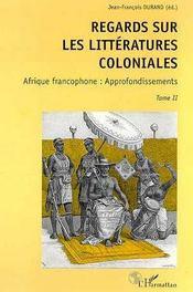 Regards sur les littératures coloniales t.2 ; Afrique francophone : approfondissements - Intérieur - Format classique