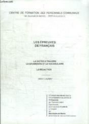 Les Epreuves de Français. La dictée à travers le grammaire et le vocabulaire - La rédaction. - Couverture - Format classique