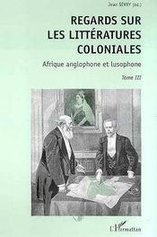 Regard sur les littératures coloniales t.3 ; Afrique anglophone et lusophone - Intérieur - Format classique
