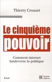 Le cinquième pouvoir ; comment internet bouleverse la politique - Intérieur - Format classique