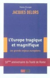 L'europe tragique et magnifique ; les grand enjeux européens - Couverture - Format classique