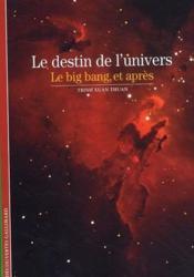 Le destin de l'univers ; le big bang, et après - Couverture - Format classique