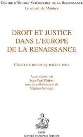 Droit et justice dans l'Europe de la Renaissance ; colloque des 02-07 juillet 2001 - Couverture - Format classique