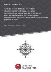 Arrêt du conseil d'Etat du roi portant établissement d'un bureau général de correspondance contre tous les sujets du roi, pour faciliter la recette des rentes, gages, augmentations de gages, pensions et autres sommes payables à Paris [Edition de 1725] - Couverture - Format classique