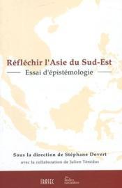 Réflechir l'Asie du sud-est ; essai d'épistémologie - Couverture - Format classique