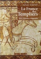 La France des Templiers ; sites, histoire et légendes - Couverture - Format classique