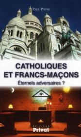 Catholiques et francs-maçons éternels adversaires - Couverture - Format classique